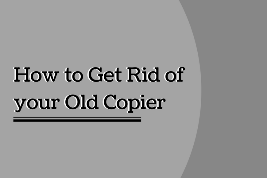 How to Get Rid of your Old Copier